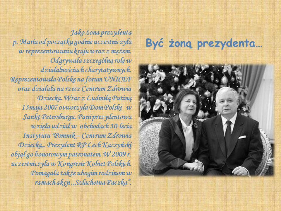 Być żoną prezydenta… Jako żona prezydenta p. Maria od początku godnie uczestniczyła w reprezentowaniu kraju wraz z mężem. Odgrywała szczególną rolę w