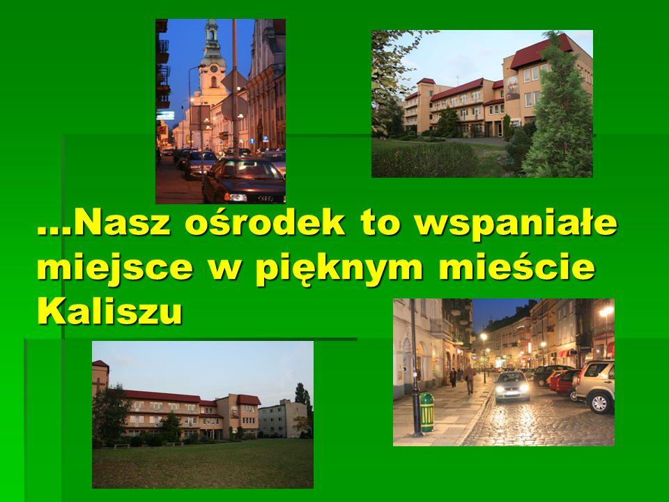 …Nasz ośrodek to wspaniałe miejsce w pięknym mieście Kaliszu