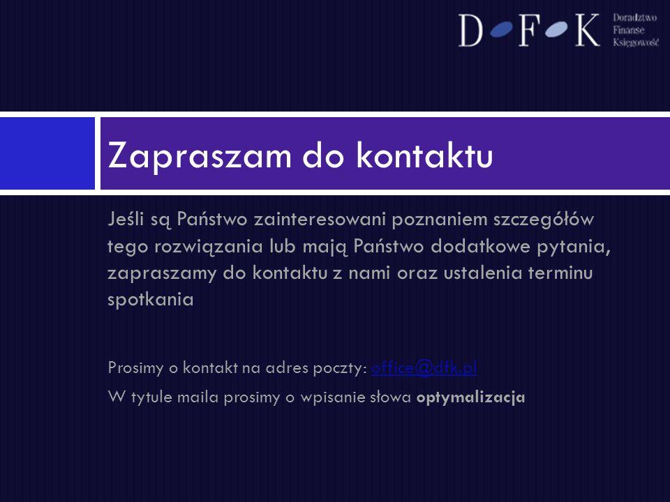Projekt prezentowanej optymalizacji podatkowej jest realizowany przez DFK, przy udziale naszych partnerów Więcej informacji o naszej firmie znajdą Państwo na stronie www.dfk.plwww.dfk.pl Zapraszamy do zapoznania się z naszymi pozostałymi usługami, takimi jak: prowadzenie ksiąg rachunkowych obsługa kadrowo – płacowa doradztwo podatkowe Usługi te mogą być realizowane zarówno łącznie, jak i każda z nich oddzielnie, w sposób ciągły lub w ramach jednorazowego projektu O nas