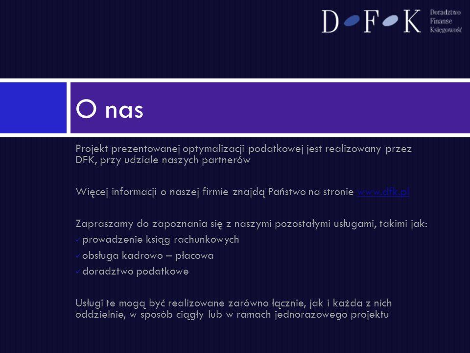 Projekt prezentowanej optymalizacji podatkowej jest realizowany przez DFK, przy udziale naszych partnerów Więcej informacji o naszej firmie znajdą Pań