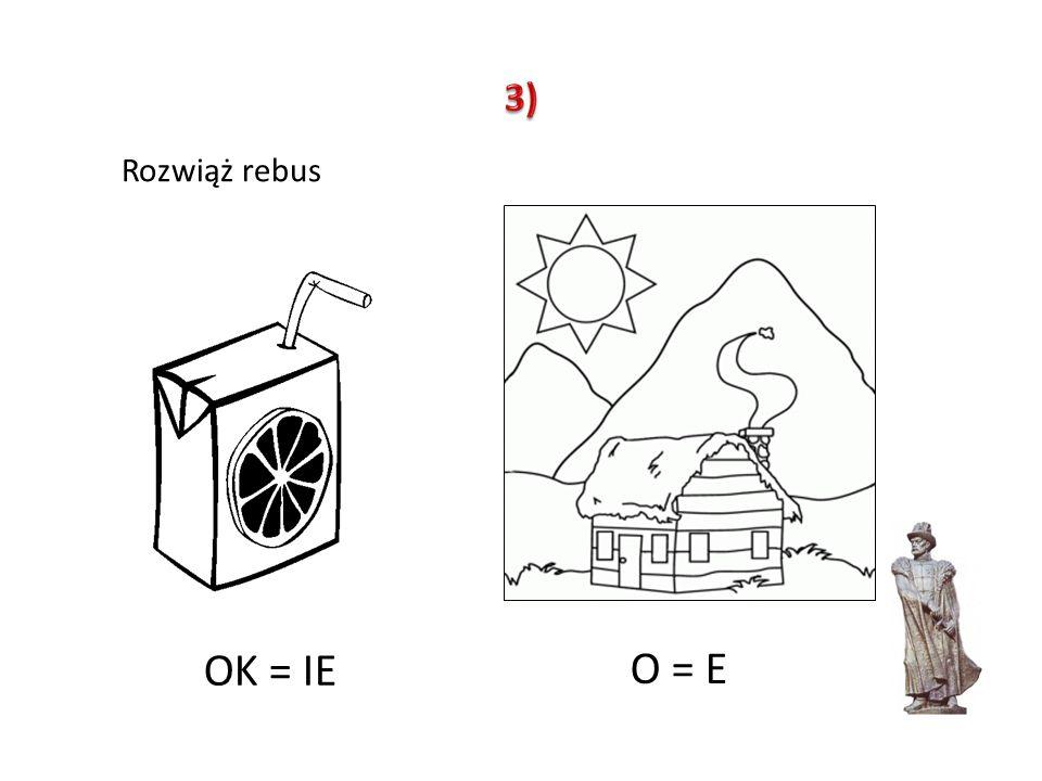 OK = IE O = E Rozwiąż rebus