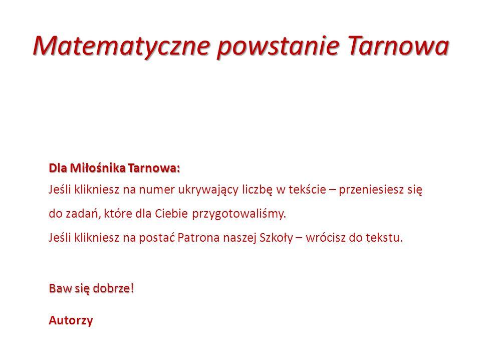 ŹRÓDŁA pl.wikipedia.org/wiki http://www.it.tarnow.pl/index.php/pol/Atrakcje/TARNOW/Ciekawostki/Tarnow.pl-z-1330-r www.sp15.tarnow.pl www.it.tarnow.pl www.wiw.pl http://tarnowskikurierkulturalny.blox.pl/2012/03/682-rocznica-lokacji-miasta-Tarnowa.html zamki.res.pl http://targowiska.tarnow.pl/?historia-targowisk-miejskich,37 www.historycy.org vernept.blogspot.com/2008_11_01_archive.html www.kolorowankimalowanki.pl/ gify.joe.pl pl.123rf.com http://gify.free-forum-or-site.com/ Rysunek: Magda