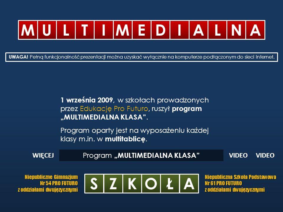 M ULTIMEDIALN A SZKOŁA Niepubliczne Gimnazjum Nr 54 PRO FUTURO z oddziałami dwujęzycznymi Niepubliczna Szkoła Podstawowa Nr 61 PRO FUTURO z oddziałami dwujęzycznymi Program MULTIMEDIALNA KLASA 1 września 2009, w szkołach prowadzonych przez Edukację Pro Futuro, ruszył program MULTIMEDIALNA KLASA.