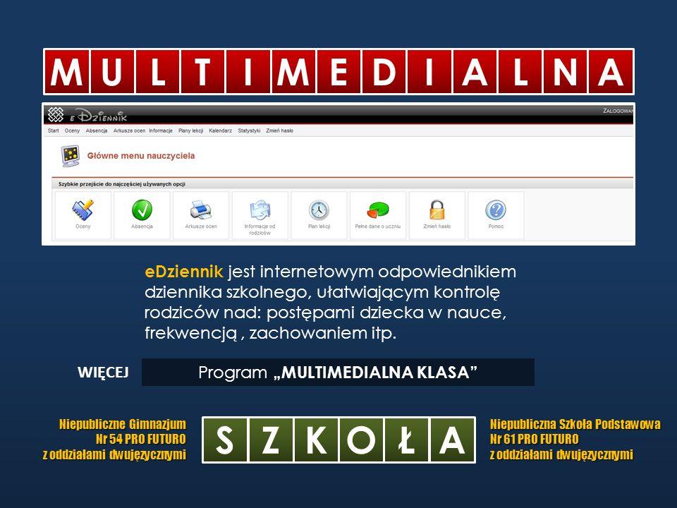 M ULTIMEDIALN A SZKOŁA Niepubliczne Gimnazjum Nr 54 PRO FUTURO z oddziałami dwujęzycznymi Niepubliczna Szkoła Podstawowa Nr 61 PRO FUTURO z oddziałami dwujęzycznymi Program MULTIMEDIALNA KLASA Dostęp do systemu realizowany jest przez Internet a w związku z tym jest możliwy z każdego miejsca i o każdej porze.