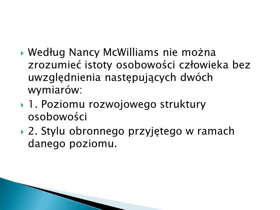 Według Nancy McWilliams nie można zrozumieć istoty osobowości człowieka bez uwzględnienia następujących dwóch wymiarów: 1. Poziomu rozwojowego struktu