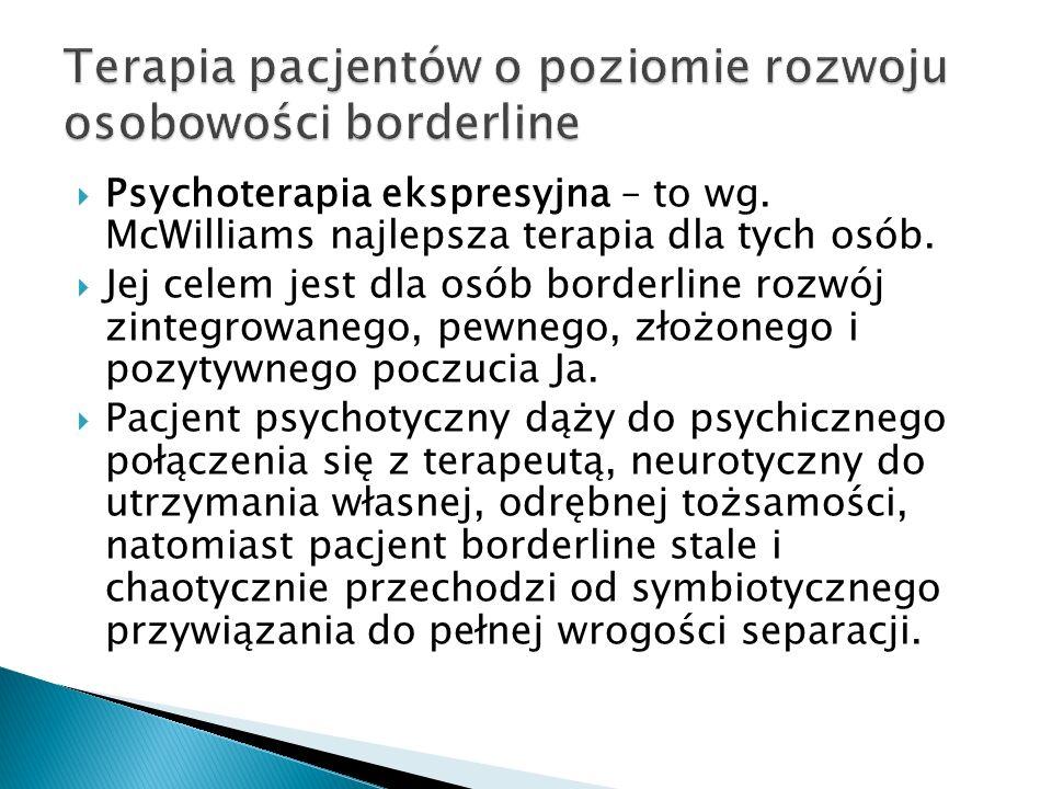 Psychoterapia ekspresyjna – to wg. McWilliams najlepsza terapia dla tych osób. Jej celem jest dla osób borderline rozwój zintegrowanego, pewnego, złoż