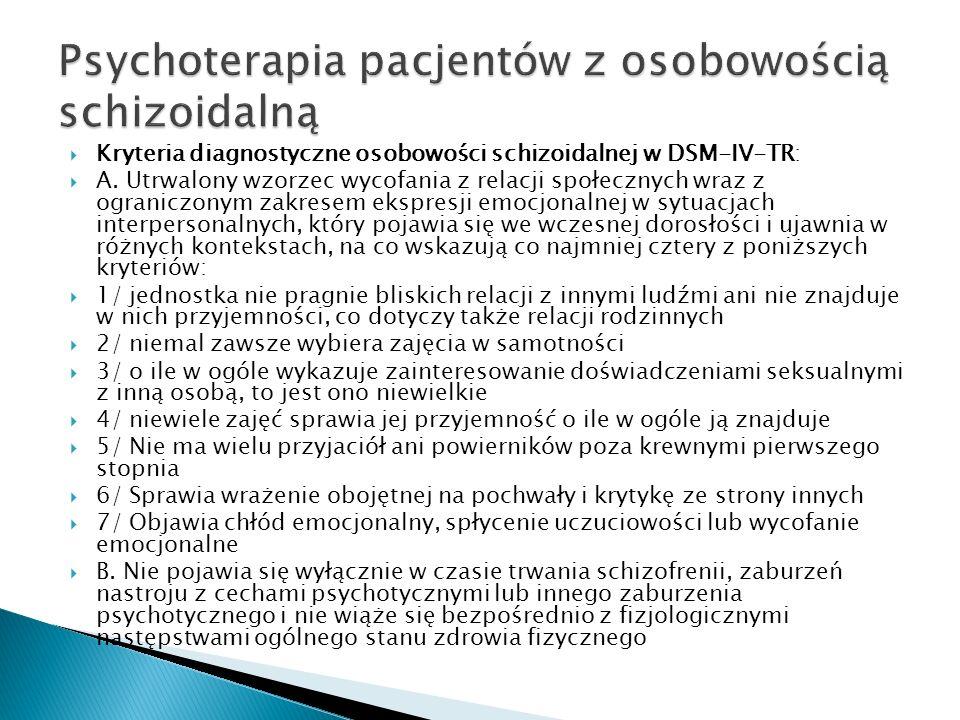 Kryteria diagnostyczne osobowości schizoidalnej w DSM-IV-TR: A. Utrwalony wzorzec wycofania z relacji społecznych wraz z ograniczonym zakresem ekspres
