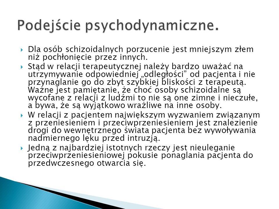 Dla osób schizoidalnych porzucenie jest mniejszym złem niż pochłonięcie przez innych. Stąd w relacji terapeutycznej należy bardzo uważać na utrzymywan