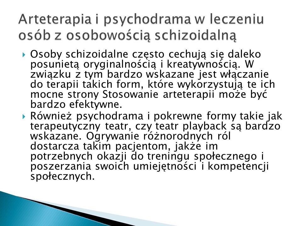 Osoby schizoidalne często cechują się daleko posunietą oryginalnością i kreatywnością. W związku z tym bardzo wskazane jest włączanie do terapii takic