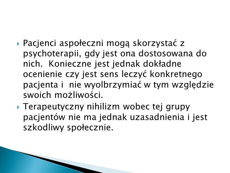 Pacjenci aspołeczni mogą skorzystać z psychoterapii, gdy jest ona dostosowana do nich. Konieczne jest jednak dokładne ocenienie czy jest sens leczyć k