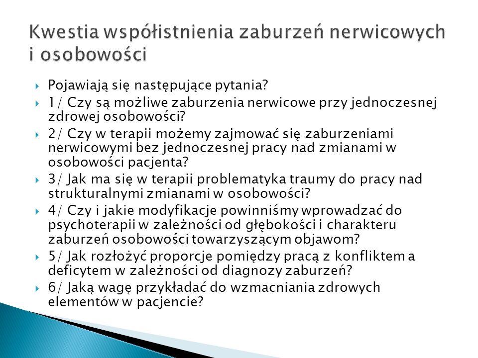 Pojawiają się następujące pytania? 1/ Czy są możliwe zaburzenia nerwicowe przy jednoczesnej zdrowej osobowości? 2/ Czy w terapii możemy zajmować się z