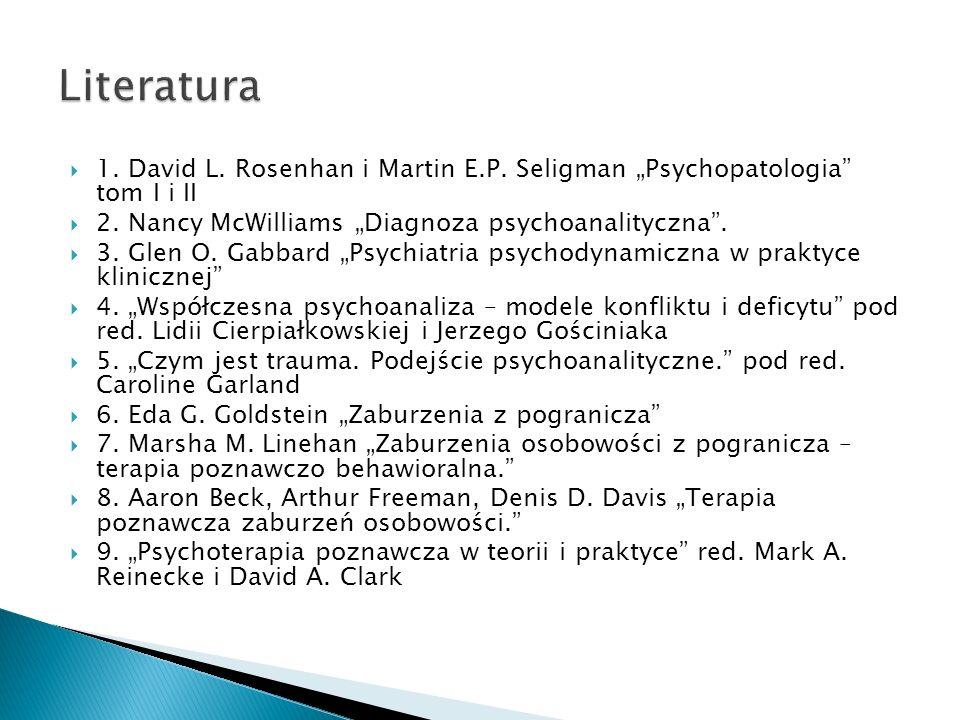 1. David L. Rosenhan i Martin E.P. Seligman Psychopatologia tom I i II 2. Nancy McWilliams Diagnoza psychoanalityczna. 3. Glen O. Gabbard Psychiatria