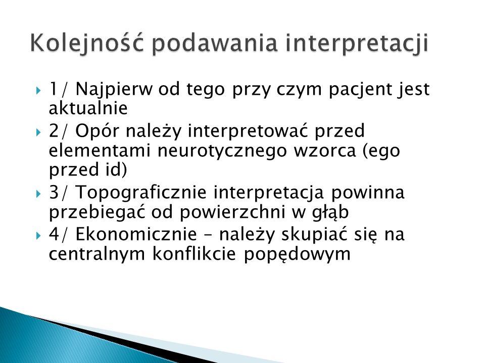1/ Najpierw od tego przy czym pacjent jest aktualnie 2/ Opór należy interpretować przed elementami neurotycznego wzorca (ego przed id) 3/ Topograficzn