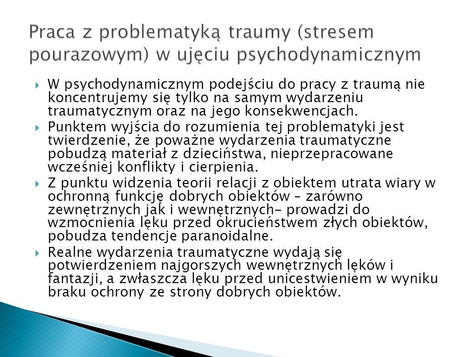 W psychodynamicznym podejściu do pracy z traumą nie koncentrujemy się tylko na samym wydarzeniu traumatycznym oraz na jego konsekwencjach. Punktem wyj