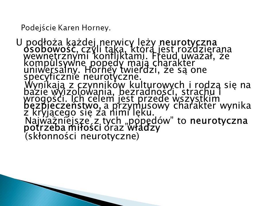 Podejście Karen Horney. U podłoża każdej nerwicy leży neurotyczna osobowość, czyli taka, która jest rozdzierana wewnętrznymi konfliktami. Freud uważał