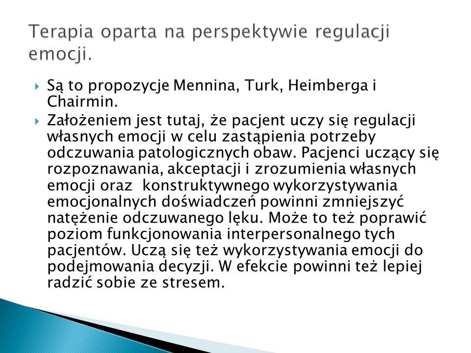 Są to propozycje Mennina, Turk, Heimberga i Chairmin. Założeniem jest tutaj, że pacjent uczy się regulacji własnych emocji w celu zastąpienia potrzeby