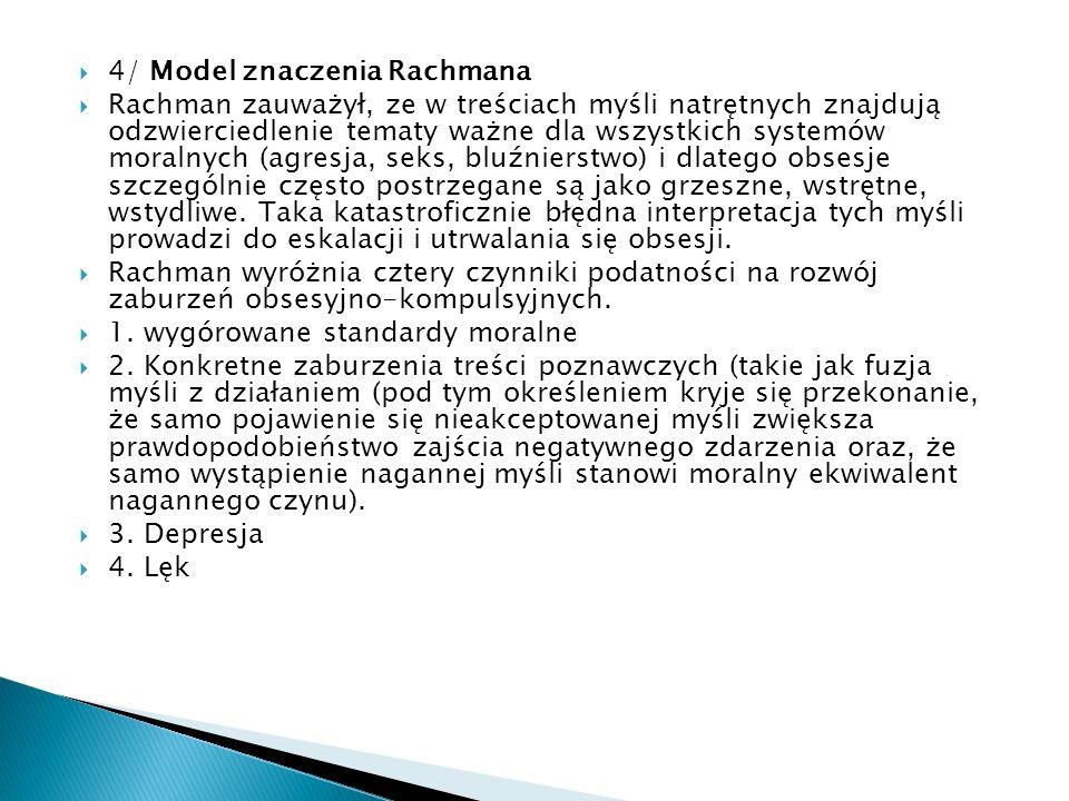 4/ Model znaczenia Rachmana Rachman zauważył, ze w treściach myśli natrętnych znajdują odzwierciedlenie tematy ważne dla wszystkich systemów moralnych