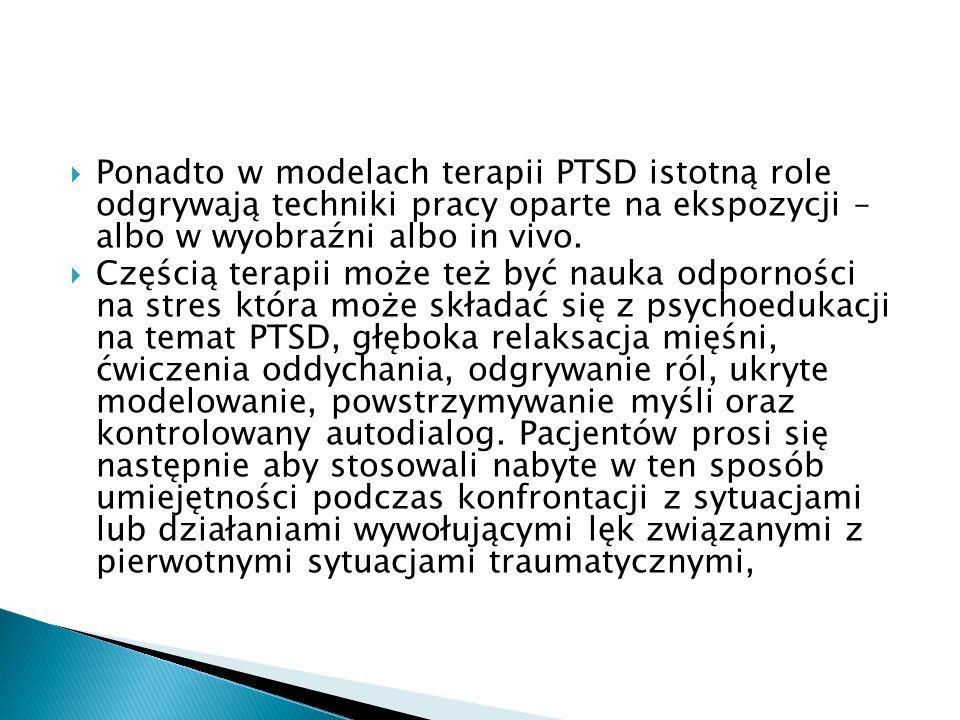 Ponadto w modelach terapii PTSD istotną role odgrywają techniki pracy oparte na ekspozycji – albo w wyobraźni albo in vivo. Częścią terapii może też b