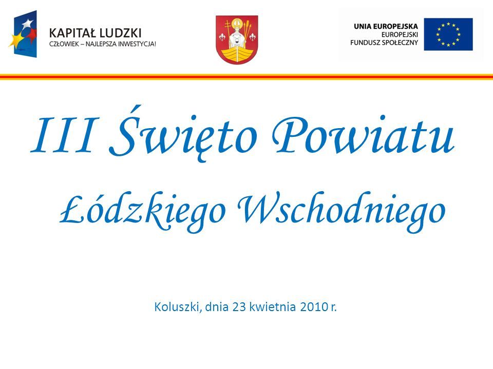 III Święto Powiatu Łódzkiego Wschodniego Koluszki, dnia 23 kwietnia 2010 r.