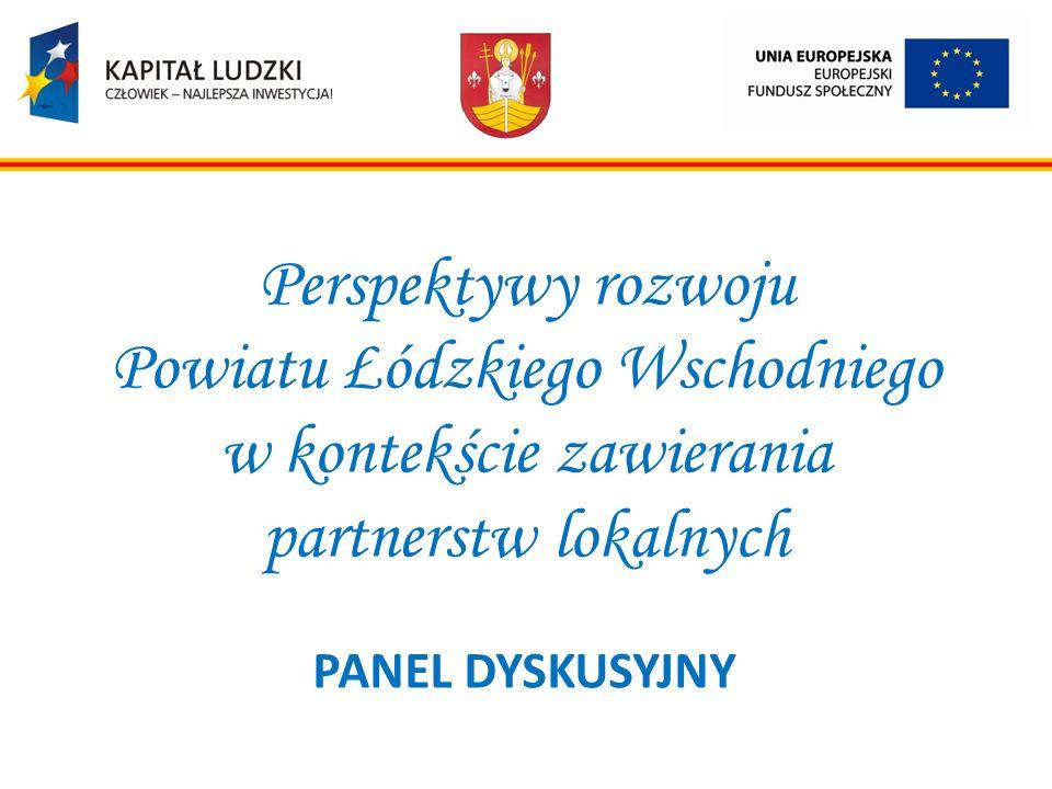 Perspektywy rozwoju Powiatu Łódzkiego Wschodniego w kontekście zawierania partnerstw lokalnych PANEL DYSKUSYJNY