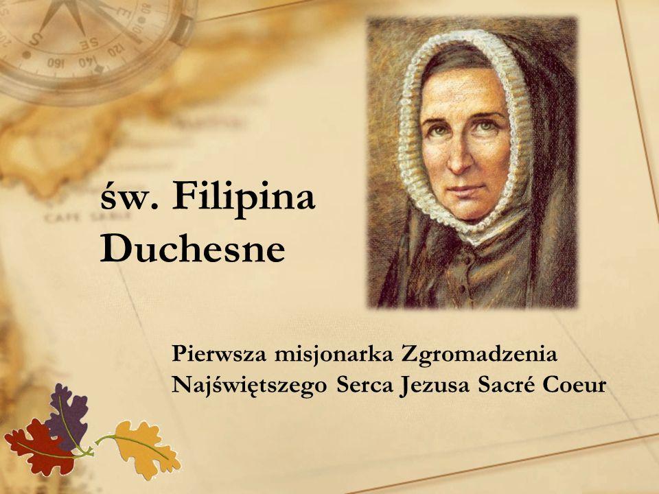 św. Filipina Duchesne Pierwsza misjonarka Zgromadzenia Najświętszego Serca Jezusa Sacré Coeur