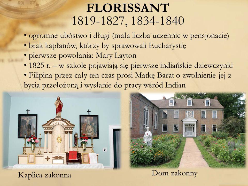 FLORISSANT 1819-1827, 1834-1840 ogromne ubóstwo i długi (mała liczba uczennic w pensjonacie) brak kapłanów, którzy by sprawowali Eucharystię pierwsze