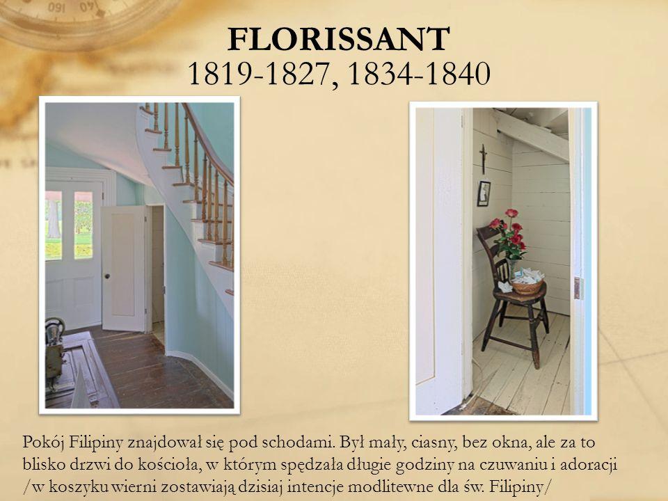 FLORISSANT 1819-1827, 1834-1840 Pokój Filipiny znajdował się pod schodami. Był mały, ciasny, bez okna, ale za to blisko drzwi do kościoła, w którym sp