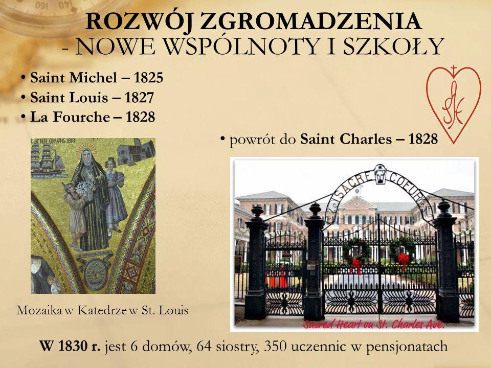 Saint Michel – 1825 Saint Louis – 1827 La Fourche – 1828 ROZWÓJ ZGROMADZENIA - NOWE WSPÓLNOTY I SZKOŁY W 1830 r. jest 6 domów, 64 siostry, 350 uczenni