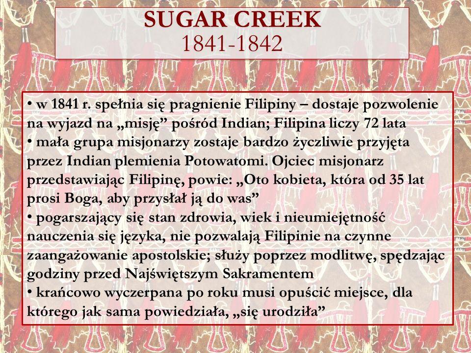 SUGAR CREEK 1841-1842 w 1841 r. spełnia się pragnienie Filipiny – dostaje pozwolenie na wyjazd na misję pośród Indian; Filipina liczy 72 lata mała gru