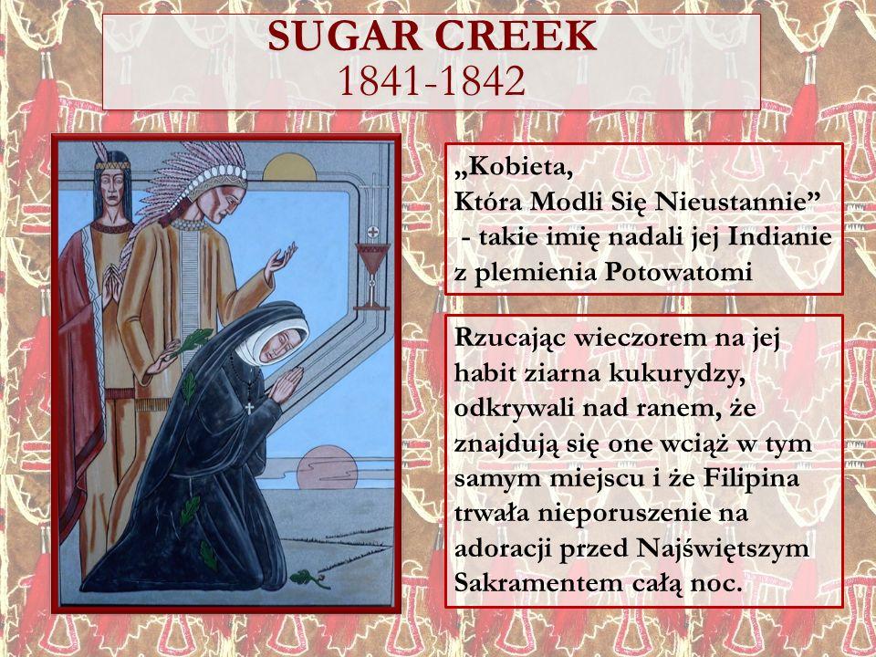 Kobieta, Która Modli Się Nieustannie - takie imię nadali jej Indianie z plemienia Potowatomi SUGAR CREEK 1841-1842 Rzucając wieczorem na jej habit zia