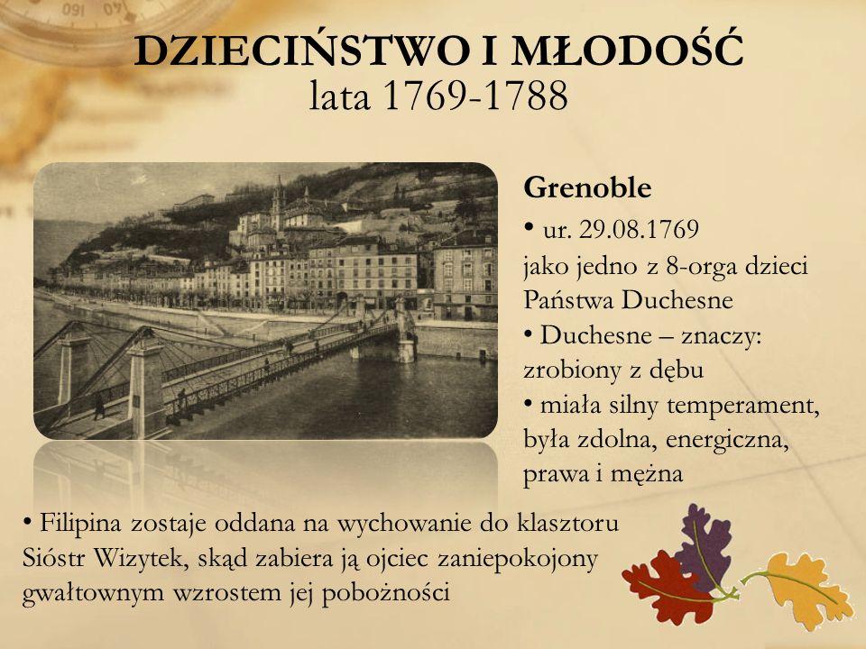 DZIECIŃSTWO I MŁODOŚĆ lata 1769-1788 Grenoble ur. 29.08.1769 jako jedno z 8-orga dzieci Państwa Duchesne Duchesne – znaczy: zrobiony z dębu miała siln