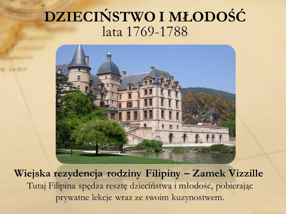 DZIECIŃSTWO I MŁODOŚĆ lata 1769-1788 Wiejska rezydencja rodziny Filipiny – Zamek Vizzille Tutaj Filipina spędza resztę dzieciństwa i młodość, pobieraj