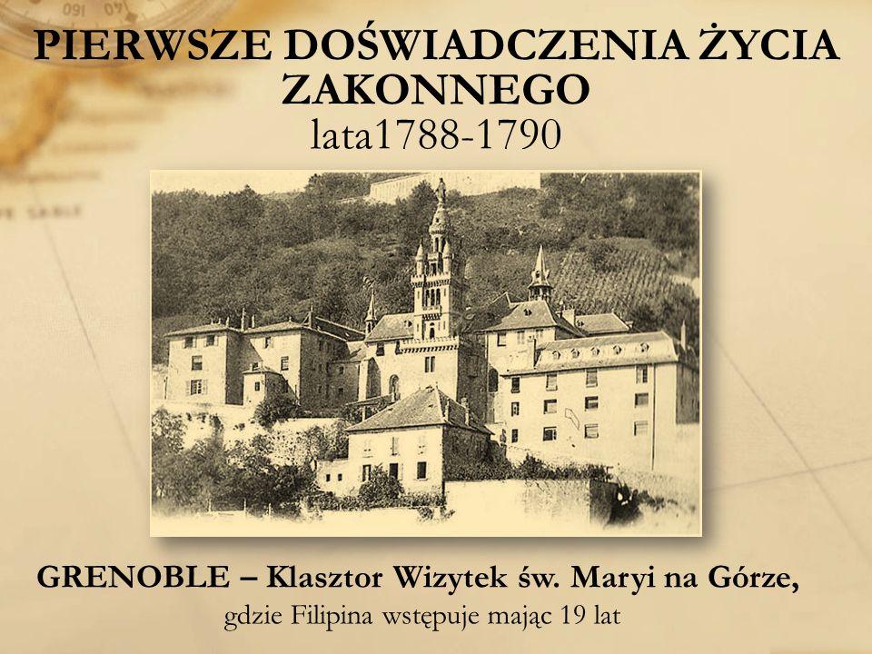 PIERWSZE DOŚWIADCZENIA ŻYCIA ZAKONNEGO lata1788-1790 GRENOBLE – Klasztor Wizytek św. Maryi na Górze, gdzie Filipina wstępuje mając 19 lat