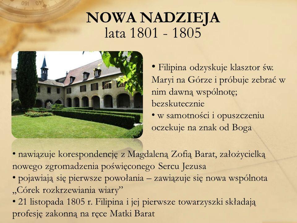 NOWA NADZIEJA lata 1801 - 1805 Filipina odzyskuje klasztor św. Maryi na Górze i próbuje zebrać w nim dawną wspólnotę; bezskutecznie w samotności i opu