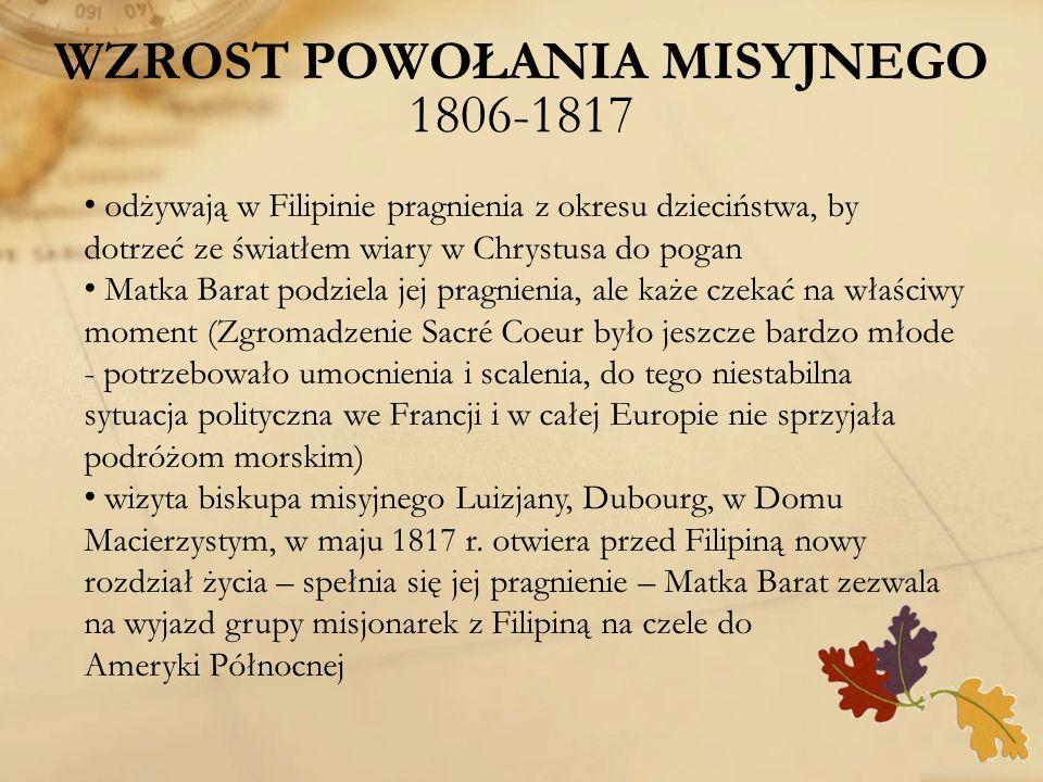 WZROST POWOŁANIA MISYJNEGO 1806-1817 odżywają w Filipinie pragnienia z okresu dzieciństwa, by dotrzeć ze światłem wiary w Chrystusa do pogan Matka Bar
