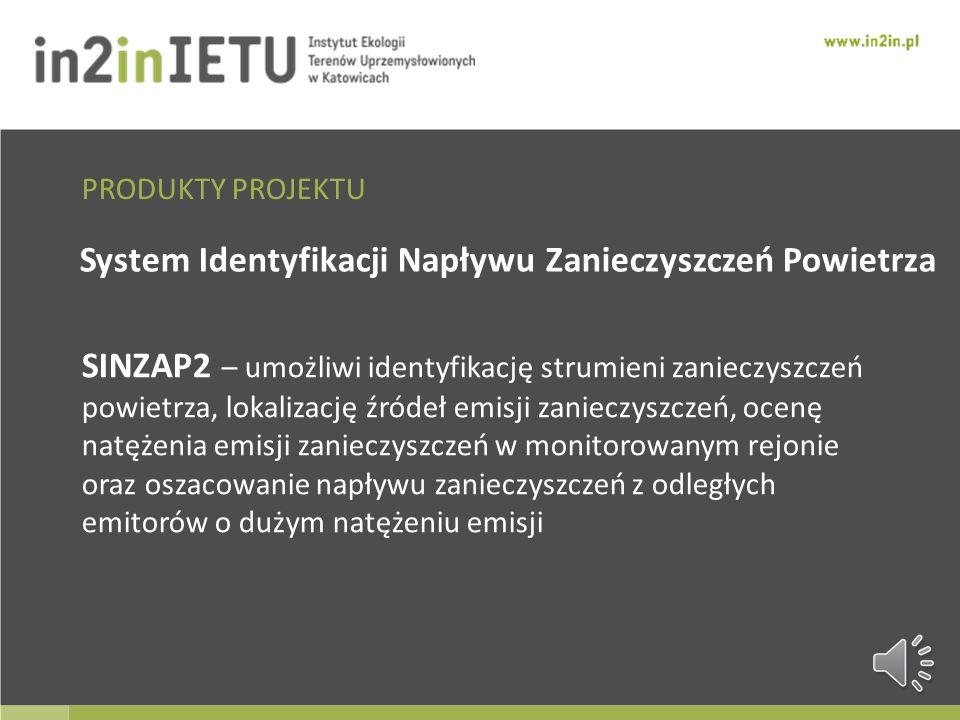 PRODUKTY PROJEKTU System Identyfikacji Napływu Zanieczyszczeń Powietrza – SINZAP2 System Zarządzania Ryzykiem Zdrowotnym – HRA 2 Geoportal System wide