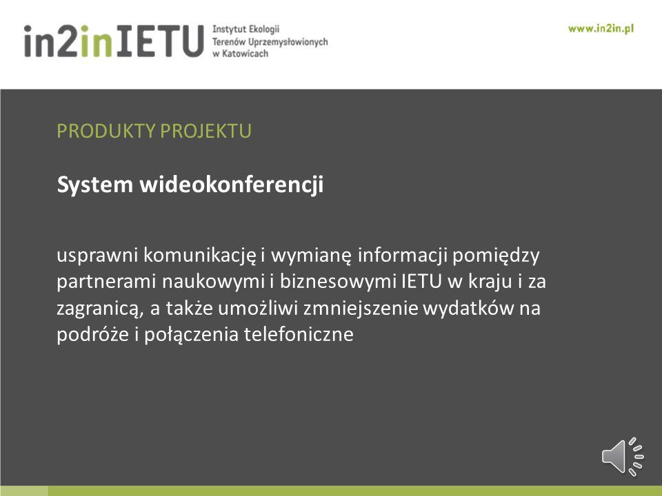 System wideokonferencji usprawni komunikację i wymianę informacji pomiędzy partnerami naukowymi i biznesowymi IETU w kraju i za zagranicą, a także umożliwi zmniejszenie wydatków na podróże i połączenia telefoniczne PRODUKTY PROJEKTU