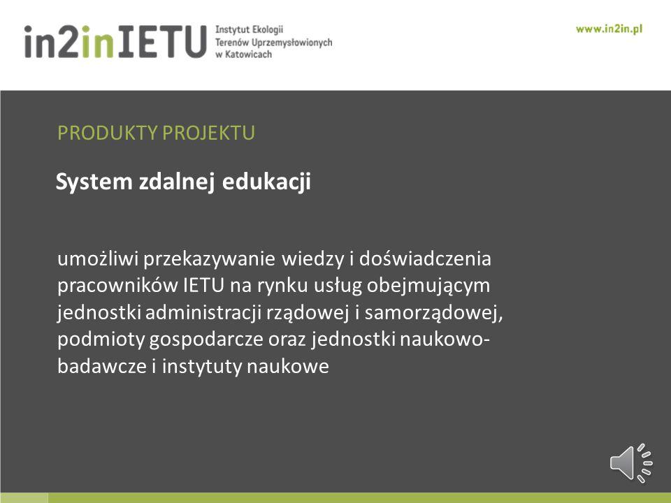 System zdalnej edukacji umożliwi przekazywanie wiedzy i doświadczenia pracowników IETU na rynku usług obejmującym jednostki administracji rządowej i samorządowej, podmioty gospodarcze oraz jednostki naukowo- badawcze i instytuty naukowe PRODUKTY PROJEKTU