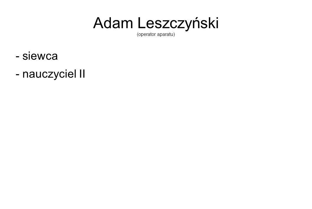 Adam Leszczyński (operator aparatu) - siewca - nauczyciel II