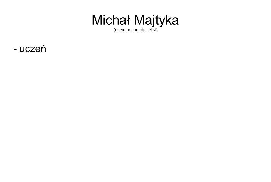 Michał Majtyka (operator aparatu, tekst) - uczeń