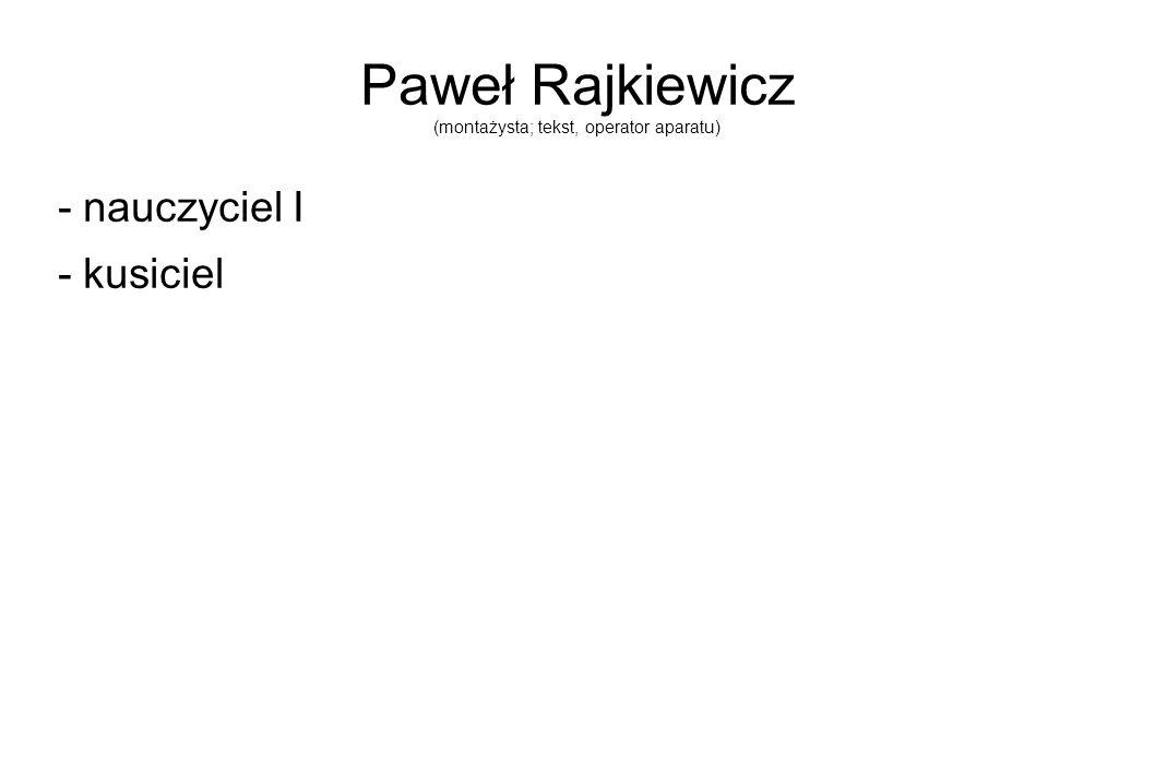 Paweł Rajkiewicz (montażysta; tekst, operator aparatu) - nauczyciel I - kusiciel