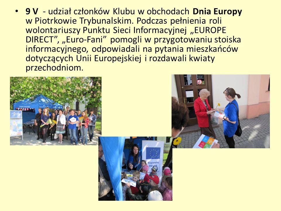 9 V - udział członków Klubu w obchodach Dnia Europy w Piotrkowie Trybunalskim. Podczas pełnienia roli wolontariuszy Punktu Sieci Informacyjnej EUROPE