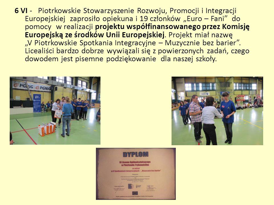 6 VI - Piotrkowskie Stowarzyszenie Rozwoju, Promocji i Integracji Europejskiej zaprosiło opiekuna i 19 członków Euro – Fani do pomocy w realizacji pro