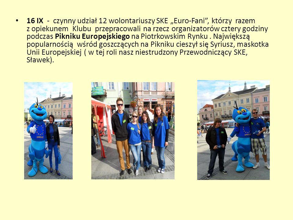 16 IX - czynny udział 12 wolontariuszy SKE Euro-Fani, którzy razem z opiekunem Klubu przepracowali na rzecz organizatorów cztery godziny podczas Pikni