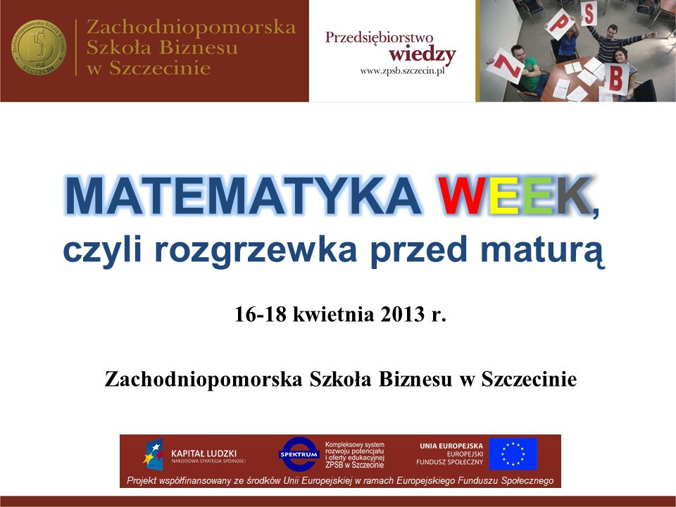 Matematyka WEEK, czyli rozgrzewka przed maturą 2013 r.