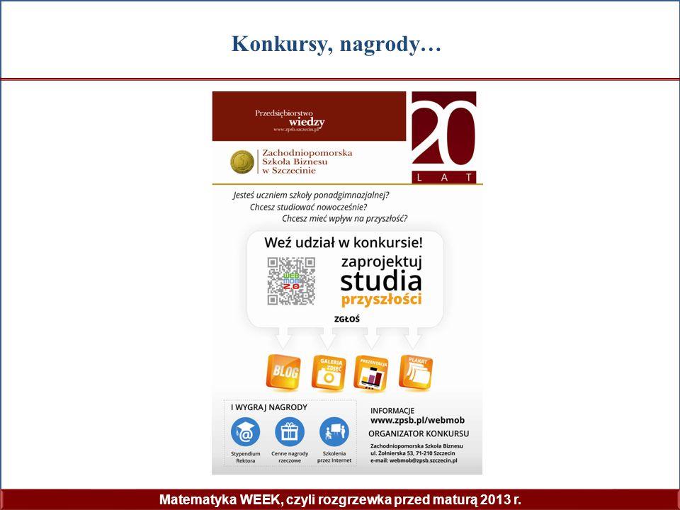 Matematyka WEEK, czyli rozgrzewka przed maturą 2013 r. Konkursy, nagrody…