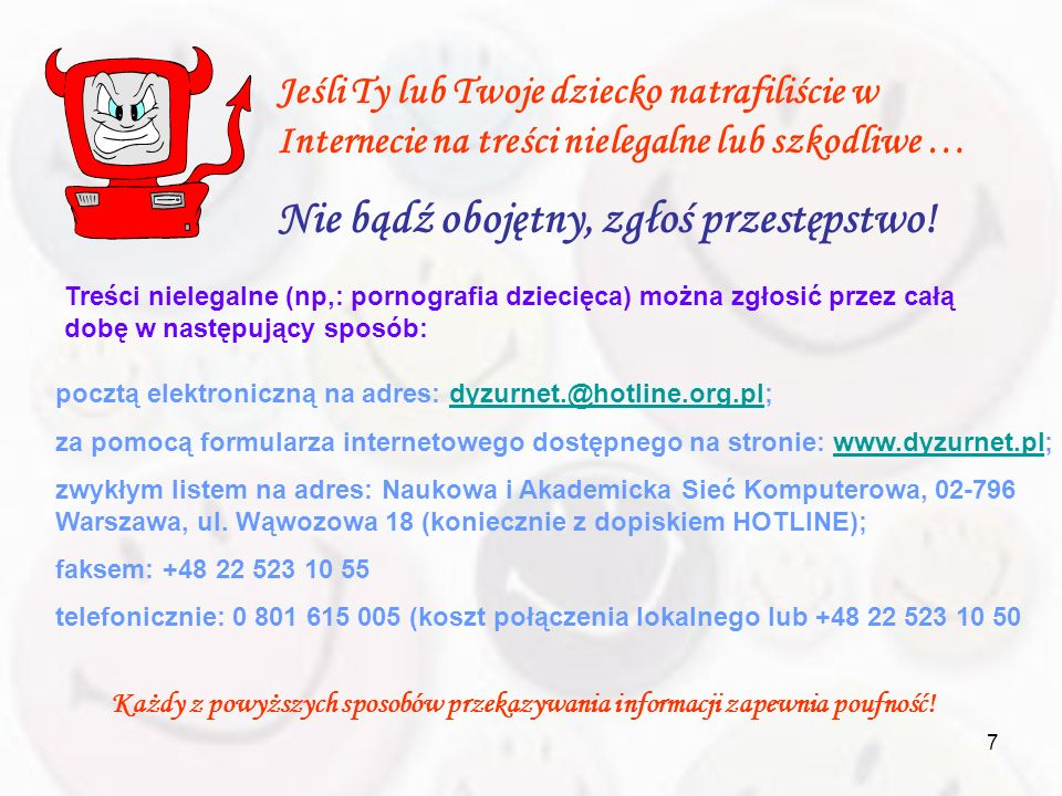 7 Jeśli Ty lub Twoje dziecko natrafiliście w Internecie na treści nielegalne lub szkodliwe … Nie bądź obojętny, zgłoś przestępstwo! Treści nielegalne