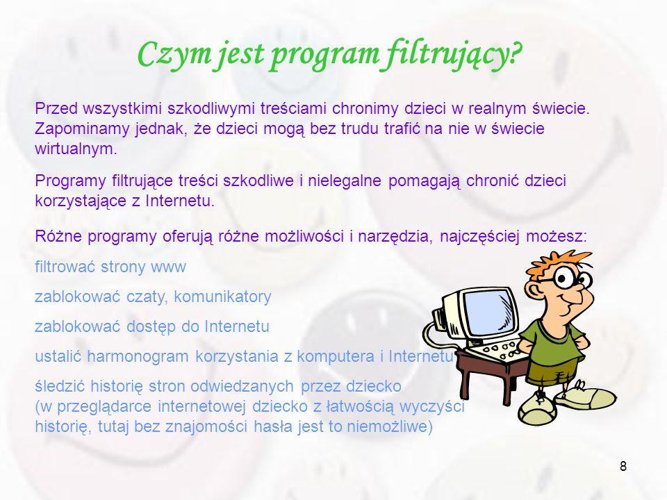 8 Czym jest program filtrujący? Przed wszystkimi szkodliwymi treściami chronimy dzieci w realnym świecie. Zapominamy jednak, że dzieci mogą bez trudu