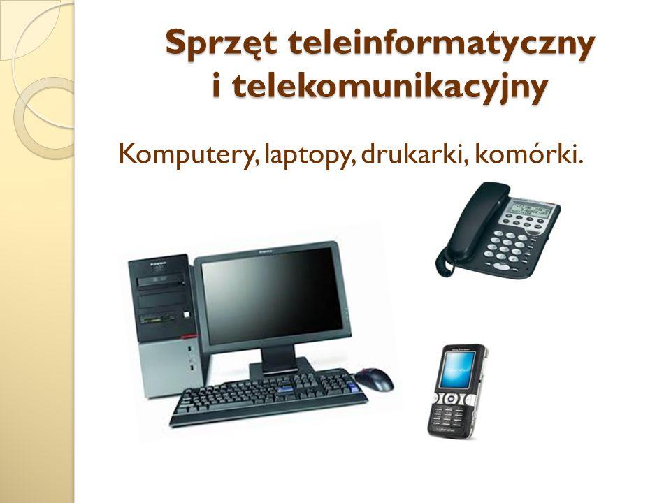 Sprzęt teleinformatyczny i telekomunikacyjny Komputery, laptopy, drukarki, komórki.
