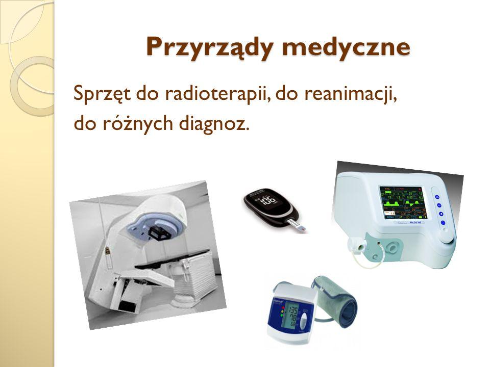 Przyrządy medyczne Sprzęt do radioterapii, do reanimacji, do różnych diagnoz.